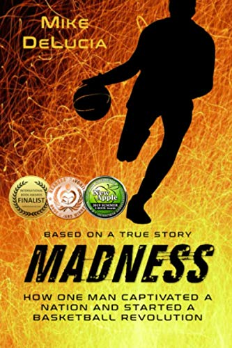 Madness: The Man Who Changed Basketball (Sports Books For Men)