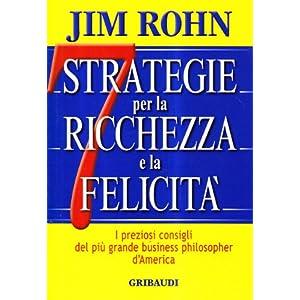 Sette strategie per la ricchezza e la felicità. I preziosi consigli del più grande business philospher d'America 3 spesavip