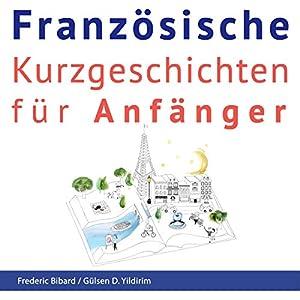 Französische Kurzgeschichten für Anfänger + AUDIOMATERIAL Hörbuch