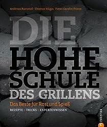 Grillkochbuch: Das Beste für Rost und Spieß. Rezepte · Tricks · Expertenwissen in der Hohen Schule des Grillens. Mit Grill-Rezepten für das perfekte Steak, knackiges Gemüse, Fisch oder Zuckerwatte