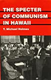 The Specter of Communism in Hawaii, T. Michael Holmes, 0824815505
