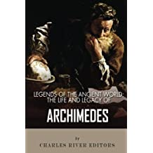 Legends of the Ancient World: The Life and Legacy of Archimedes