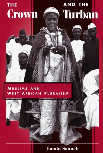 The Crown And The Turban: Muslims And West African Pluralism (The Turban For The Crown)