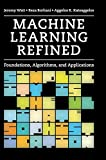 img - for Machine Learning Refined: Foundations, Algorithms, and Applications book / textbook / text book