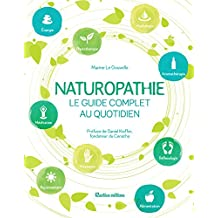 Naturopathie, le guide complet au quotidien (Santé / Bien-être (hors collection)) (French Edition)