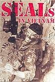 SEALS in Vietnam: U.S. Navy Commandos in the Vietnam War