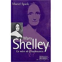 MARY SHELLEY : LA MÈRE DE FRANKENSTEIN