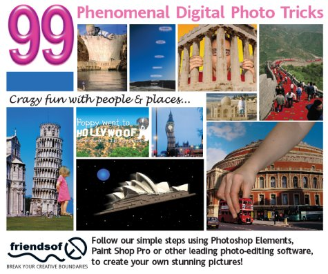 99 Phenomenal Digital Photo Tricks: Crazy Fun with People and Places v. 1