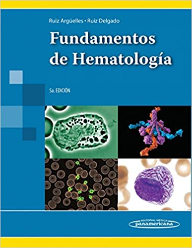 Fundamentos de hematología de Guillermo J. Ruiz Delgado y Guillermo J. Ruiz Argüelles