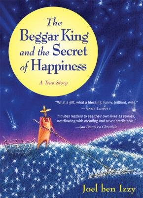 The Beggar King and the Secret of Happiness[BEGGAR KING & THE SECRET O][Paperback] (The Beggar King And The Secret Of Happiness)