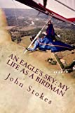 img - for An Eagle's Sky: My Life as a Birdman: How I Helped a One-winged Eagle Fly Again book / textbook / text book