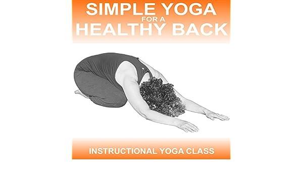 Amazon Simple Yoga For A Healthy Back Instructional Yoga Class
