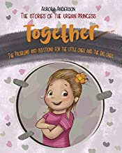 Together.: The Problems and Solutions For The Little Ones and The Big Ones. (The Stories of The Urban Princess Book 1)