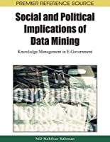 Social and Political Implications of Data Mining: Knowledge Management in E-Government Front Cover