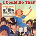 I Could Do That! Esther Morris Gets Women the Vote Audiobook by Linda Arms White Narrated by Joan Allen