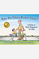 Have You Filled A Bucket Today?: A Guide to Daily Happiness for Kids Paperback