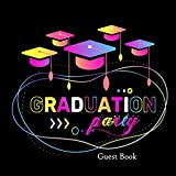 Graduation Party Guest Book: Message Book Keepsake Scrapbook Memory Year Book For High School College, University With Gift Log For Family And Friends To Write In (Graduation Collections)