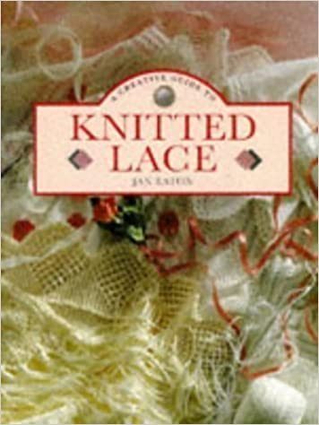 A Creative Guide to Knitted Lace by Eaton, Jan (1995)