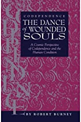 Codependence The Dance of Wounded Souls: A Cosmic Perspective of Codependence and the Human Condition Paperback