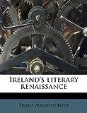 Ireland's Literary Renaissance, Ernest Augustus Boyd, 1172908397