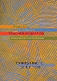 Power, Teaching, and Teacher Education, Christine E Sleeter, 1433121441