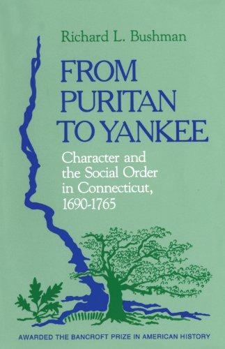 From Puritan to Yankee: Character and the Social Order in Connecticut, 1690-1765 (Center for the Study of the History of