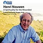Henri Nouwen: A Spirituality for the Wounded | Prof. Michael W. Higgins PhD