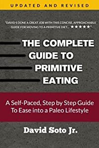 The Complete Guide to Primitive Eating: A Self-Paced, Step by Step Guide To Ease into a Paleo Lifestyle