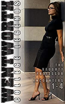 Wentworth College Legends - The Naughty Professor - Encounters 1-4: Four Wentworth College Adult Quickies by [Black, Amelia]