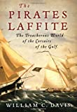 Front cover for the book The Pirates Laffite: The Treacherous World of the Corsairs of the Gulf by William C. Davis