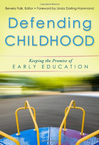 Defending Childhood: Keeping the Promise of Early Education (Early Childhood Education Series)