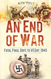 img - for An End of War: Fatal Final Days to VE Day 1945 book / textbook / text book