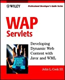 WAP Servlets: Developing Dynamic Web Content With Java and WML (With CD-ROM)