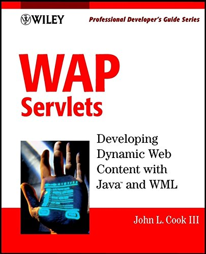 WAP Servlets: Developing Dynamic Web Content With Java and WML (With CD-ROM) by Wiley
