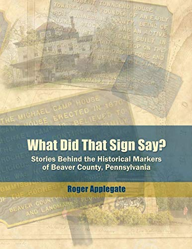 What Did That Sign Say?: Stories Behind the Historical Markers of Beaver County, Pennsylvania