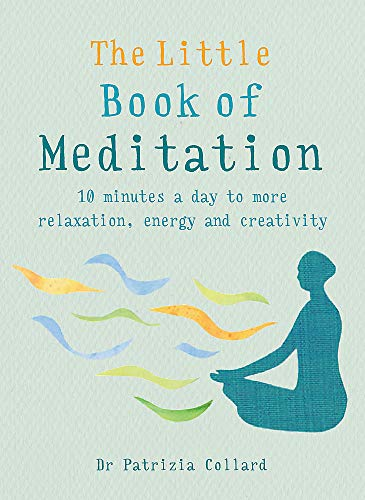 The Little Book of Meditation: 10 minutes a day to more relaxation, energy and creativity