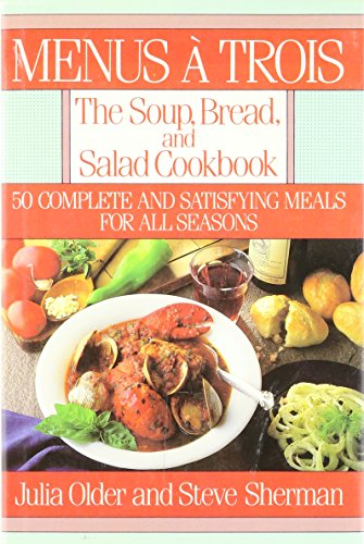 Menus a Trois: The Soup, Bread and Salad Cookbook
