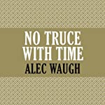 No Truce with Time   Alec Waugh