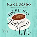 Miracle at the Higher Grounds Café | Max Lucado,Candace Lee,Eric Newman