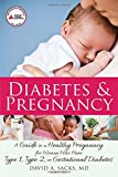 Diabetes and Pregnancy: A Guide to a Healthy Pregnancy for Women with Type 1, Type 2, or Gestational Diabetes