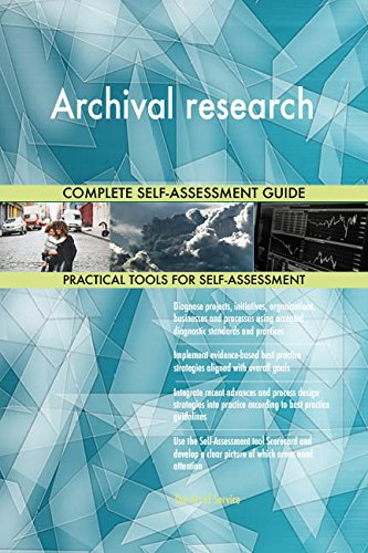 Archival research All-Inclusive Self-Assessment - More than 660 Success Criteria, Instant Visual Insights, Comprehensive Spreadsheet Dashboard, Auto-Prioritized for Quick Results