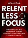 #8: Relentless Focus: 27 Small Tweaks to Beat Procrastination, Skyrocket Productivity, Outsmart Distractions, & Do More in Less Time
