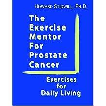The Exercise Mentor for Prostate Cancer: Exercises for Daily Living (The Exercise Mentor for Cancer Survivors)