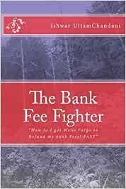 The Bank Fee Fighter: Ishwar UttamChandani: Volume 1: Amazon ...