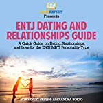 ENTJ Dating and Relationships Guide: A Quick Guide on Dating, Relationships, and Love for the ENTJ MBTI Personality Type | Alexandra Borzo,HowExpert Press