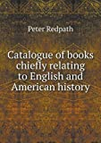Catalogue of Books Chiefly Relating to English and American History, Peter Redpath, 5518582595