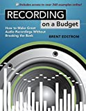 Recording on a Budget: How to Make Great Audio Recordings Without Breaking the Bank