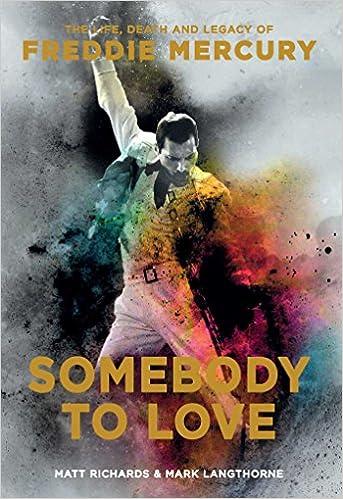 Amazon.com: Somebody to Love: The Life, Death, and Legacy of Freddie  Mercury (9781681884097): Richards, Matt, Langthorne, Mark: Books