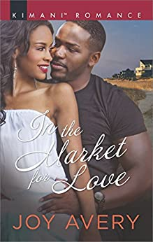 In the Market for Love (Kimani Romance Book 536) by [Avery, Joy]