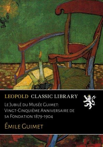 Download Le Jubilé du Musée Guimet: Vingt-Cinquième Anniversaire de sa Fondation 1879-1904 (French Edition) pdf epub